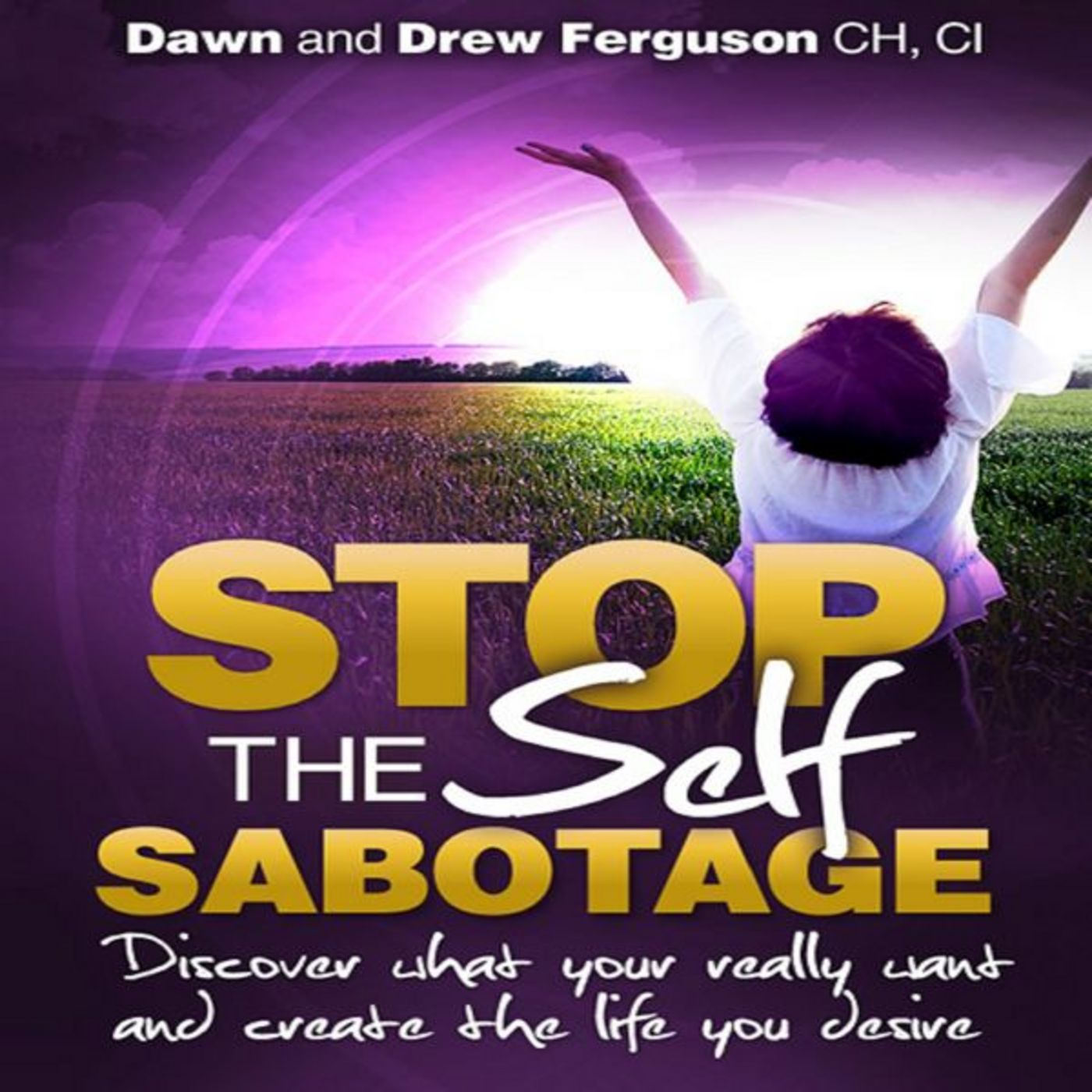 <![CDATA[Stop the Self Sabotage and Create the Life You Desire]]>